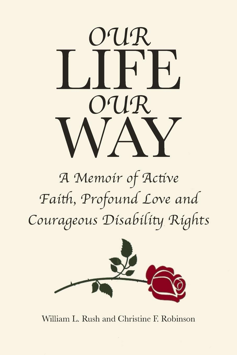 Our Life Our Way: A Memoir Of Active Faith, Profound Love And Courageous Disability Rights